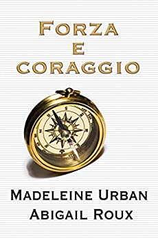 Forza e coraggio (serie Armi & bagagli Vol. 2) di [Urban, Madeleine, Roux, Abigail]