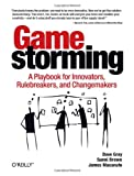 'Gamestorming: A Playbook for Innovators, Rulebreakers, and Changemakers' von Dave Gray