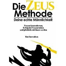 Die Zeus Methode - deine echte Männlichkeit (Die Zeus Serie 1)