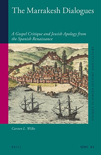 The Marrakesh Dialogues: A Gospel Critique and Jewish Apology from the Spanish Renaissance (Studies in Jewish History and Culture) por Carsten L. Wilke