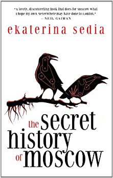 The Secret History of Moscow by [Sedia, Ekaterina]