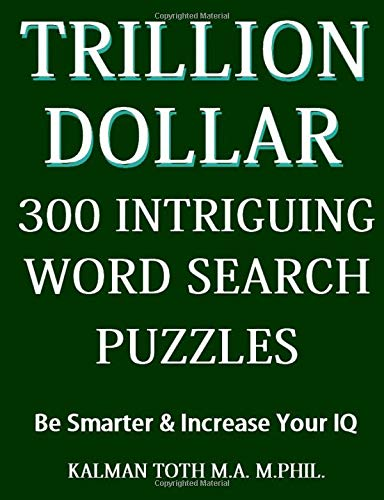 Trillion Dollar 300 Intriguing Word Search Puzzles: Powerful IQ Booster