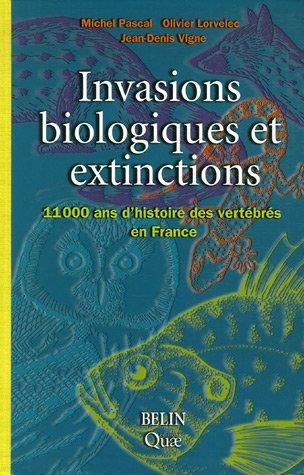 Invasions biologiques et extinctions : 11 000 Ans d'histoire des vertébrés en France