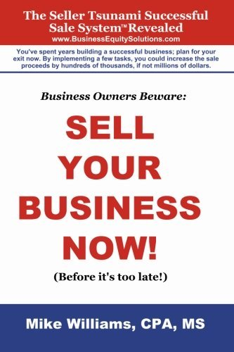 Business Owners Beware: Sell Your Business Now!: (Before it's too late!) by Mike Williams (2014-01-23)