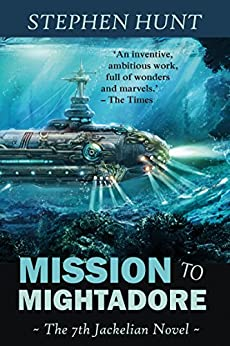 Mission to Mightadore: A steampunk adventure. (Jackelian series Book 7) by [Hunt, Stephen]