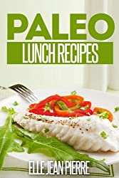 Paleo Lunch Recipes: Quick And Simple Gluten Free Lunch Recipes. (Simple Paleo Recipe Series) (English Edition)