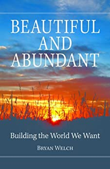 Beautiful and Abundant: Building the World We Want (English Edition) de [Welch, Bryan]