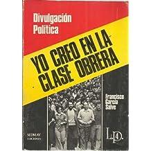 DIVULGACIÓN POLÍTICA. YO CREO EN LA CLASE OBRERA