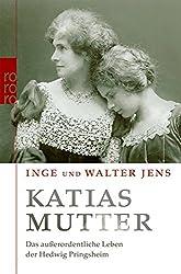 Katias Mutter: Das außerordentliche Leben der Hedwig Pringsheim