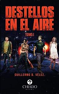 Destellos en el Aire. Tomo I par  Guillermo D. Vélez