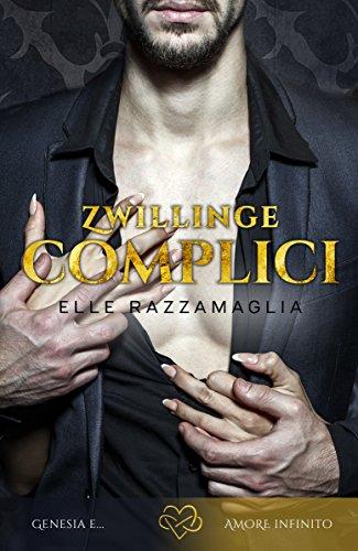 Romanzo Rosa- Romanzo erotico: Zwillinge Complici (II) di [RAZZAMAGLIA, ELLE]
