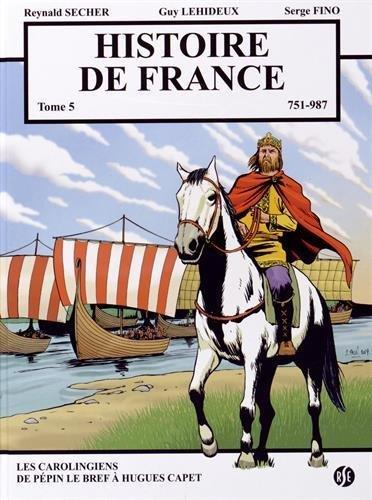 Histoire de France, tome 5, 751-987 : Les carolingiens de Pépin le bref à Hugues Capet de Reynald Secher (1 octobre 2014) Album