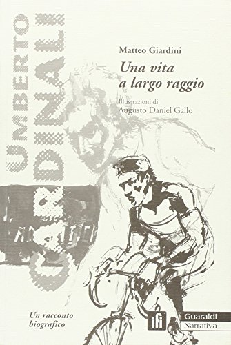 Una vita a largo raggio. Umberto Cardinali, un racconto (Cardinale Giardino)