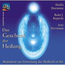 Das Geschenk der Heilung. CD: Meditation zur Erweckung der Heilkraft in Dir