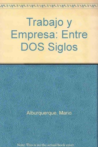 Trabajo Y Empresa: Entre Dos Siglos por Equipo Editorial
