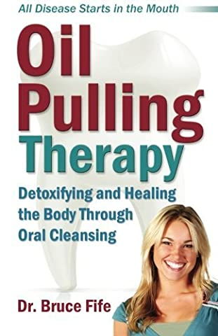 Oil Pulling Therapy: Detoxifying and Healing the Body Through Oral Cleansing by Bruce Fife ND