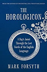 The Horologicon : A Day's Jaunt Through the Lost Words of the English Language
