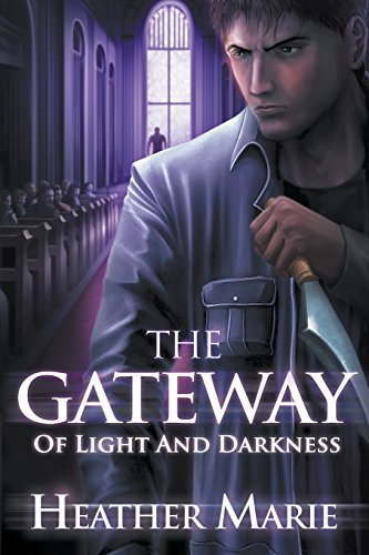 The Gateway of Light and Darkness by Heather Marie (2015-04-13)