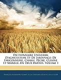 Image de Dictionnaire Universel D'Agriculture Et de Jardinage: de Fauconnerie, Chasse, Peche, Cuisine Et Manege, En Deux Parties, Volume 1