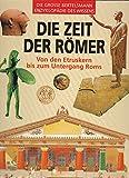 Die Zeit der Römer. Von den Etruskern bis zum Untergang Roms -
