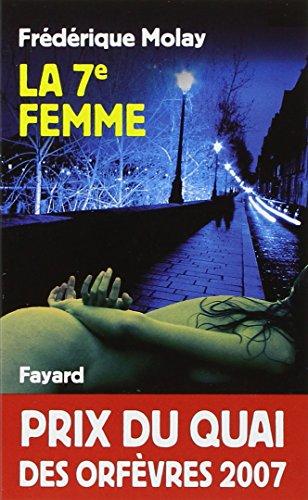 La 7e femme - Prix Quai des Orfèvres 2007 par Frédérique Molay