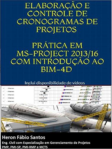 Planejamento e Controle de Projetos com MS-Project e BIM-4D: Exemplos Práticos em MS-project, Revit e NavisWorks. (Portuguese Edition) por Heron Fábio Santos