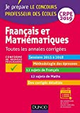 Français et mathématiques - Toutes les annales corrigées - CRPE 2019 - Sessions 2015 à 2018...