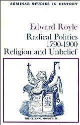 Radical Politics, 1790-1900: Religion and Unbelief (Seminar Studies in History)