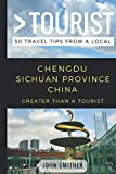 Greater Than a Tourist- Chengdu Sichuan Province China: 50 Travel Tips from a Local