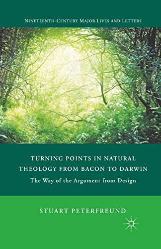 Turning Points in Natural Theology from Bacon to Darwin: The Way of the Argument from Design (Nineteenth-Century Major Lives and Letters)