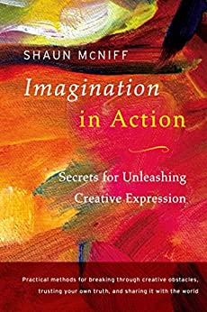 Imagination in Action: Secrets for Unleashing Creative Expression (English Edition) de [McNiff, Shaun]