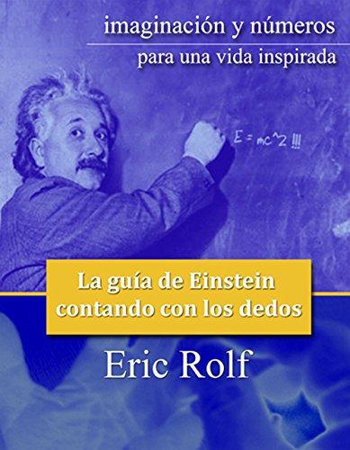 """""""Imaginación y Números para una vida inspirada"""": LA GUIA DE EINSTEIN CONTANDO CON LOS DEDOS por Eric Rolf"""