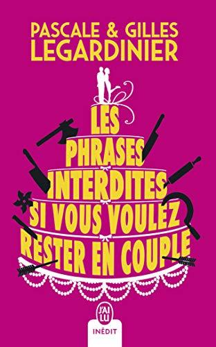 Les phrases interdites si vous voulez rester en couple par  Gilles Legardinier, Pascale Legardinier
