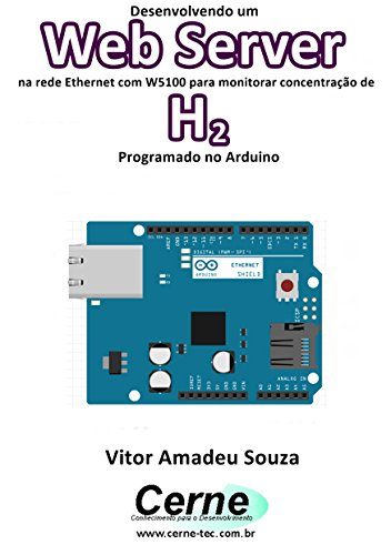 Desenvolvendo um Web Server na rede Ethernet com W5100 para monitorar concentração de H2 Programado no Arduino (Portuguese Edition) - H2-server
