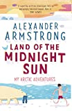 Front cover for the book Land of the Midnight Sun: My Arctic Adventures by Alexander Armstrong