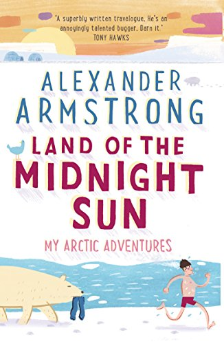 Land of the Midnight Sun: My Arctic Adventures