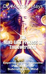 The MIND GATE Process of Empowerment: Experience the Awesome Power of Your Subconscious Mind