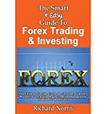 [(The Smart & Easy Guide to Forex Trading & Investing: The Ultimate Foreign Exchange Strategy, Currency Markets, Forecasting Analysis, Risk Management Handbook and Primer)] [Author: Richard Norris] published on (October, 2013)
