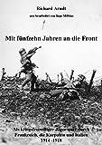 Mit fünfzehn Jahren an die Front: Als kriegsfreiwilliger Jäger quer durch Frankreich, die Karpaten und Italien 1914- 1918 -