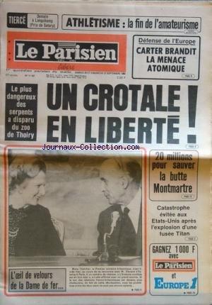 PARISIEN LIBERE (LE) [No 11197] du 20/09/1980 - ATHLETISME - LA FIN DE L'AMATEURISME - DEFENSE DE L'EUROPE - CARTER BRANDIT LA MENACE ATOMIQUE - LE PLUS DANGEREUX DES SERPENTS A DISPARU DU ZOO DE THOIRY - 20 MILLIONS POUR SAUVER LA BUTTE MONTMARTRE - MME THATCHER ET GISCARD D'ESTAING - CATASTROPHE EVITEE AUX ETATS-UNIS APRES L'EXPLOSION D'UNE FUSEE TITAN