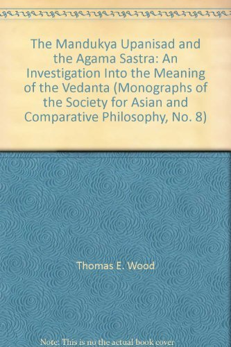 Mandukya Upanisad and the Agama Sastra: An Investigation into the Meaning of the Vedanta (Monograph of the Society for Asian and Comparative Philosophy) by Thomas E. Wood (1990-06-02)