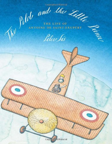 The Pilot and the Little Prince: The Life of Antoine de Saint Exupery