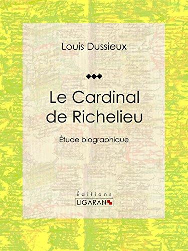 Livres Le Cardinal de Richelieu: Etude biographique pdf ebook