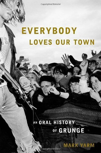 Everybody Loves Our Town: An Oral History of Grunge Hardcover ¨C September 6, 2011