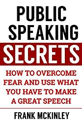 Public Speaking Secrets: How to Overcome Fear and Use What You Have to Make a Great Speech (Leadership Book 7) (English Edition)