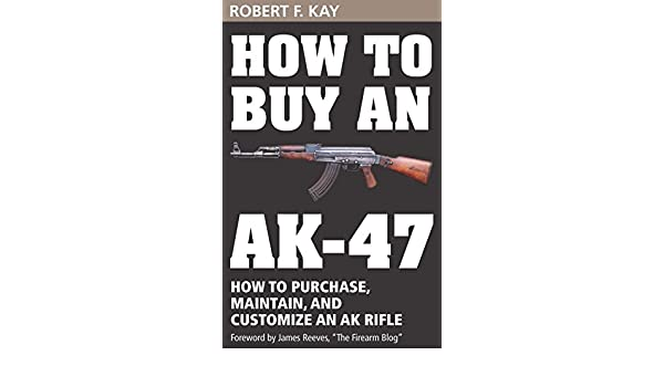 How to Buy an AK-47: How to purchase, maintain and customize