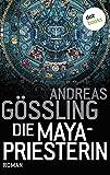 Die Maya-Priesterin: Roman