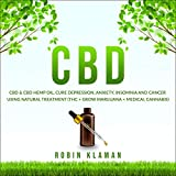 CBD: CBD & CBD Hemp Oil, Cure Depression, Anxiety, Insomnia and Cancer Using Natural Treatment (THC + Grow Marijuana + Medical Cannabis)