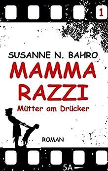 MAMMARAZZI - Mütter am Drücker: Teil 1 der Mütter-Trilogie