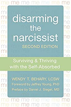 Disarming the Narcissist: Surviving and Thriving with the Self-Absorbed by [Behary, Wendy T.]